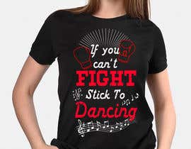 "#16 untuk I would like a graphic design made that says the following ""If You Can't Fight, Stick To Dancing.  Provide more then one graphic. One with text only and one with graphic of either boxing gloves and music notes. The 3rd design use your own imagination. oleh varuniveerakkody"