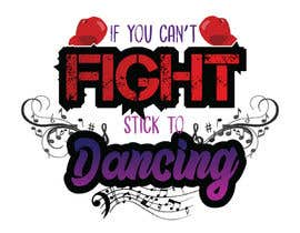 "#40 untuk I would like a graphic design made that says the following ""If You Can't Fight, Stick To Dancing.  Provide more then one graphic. One with text only and one with graphic of either boxing gloves and music notes. The 3rd design use your own imagination. oleh almarufbdf"