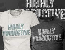 #70 for HIGHLY PRODUCTIVE Design for T-shirt by Exer1976