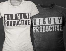 #77 for HIGHLY PRODUCTIVE Design for T-shirt by Exer1976