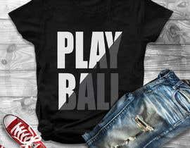 #21 for Baseball t-shirt: PLAY BALL af Gopal7777