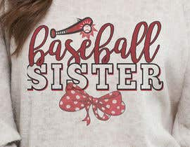 #54 for T-Shirt Design:  Softball Sister/Baseball Sister by voltes098