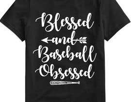 #60 for T-shirt Design: Blessed and Baseball/Softball Obsessed by teehut777