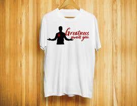 "#163 for ""Greatness Awaits You!"" T-Shirt Design by tonmoy6"