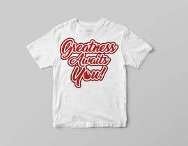 "#158 for ""Greatness Awaits You!"" T-Shirt Design by enddesigns032"
