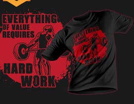 #50 for Design a Tee-Shirt    - EVERYTHING of value requires HARD WORK by Maxbah
