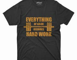 #43 for Design a Tee-Shirt    - EVERYTHING of value requires HARD WORK by prantorahan2020