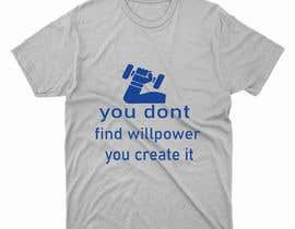 #65 for Design a tee-shirt -  You don't find willpower.  You create it. by sl3416843