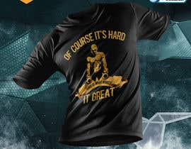 #26 cho Design a tee-shirt - Of course it's hard. Hard is what makes it great. bởi ferdousisultana2