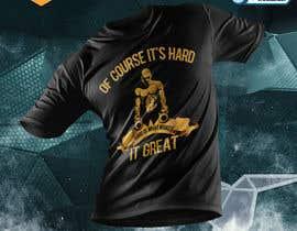 Nro 26 kilpailuun Design a tee-shirt - Of course it's hard. Hard is what makes it great. käyttäjältä ferdousisultana2