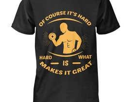 Nro 13 kilpailuun Design a tee-shirt - Of course it's hard. Hard is what makes it great. käyttäjältä ibrahimkholil306