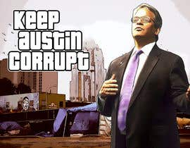 "#20 for I want the style of Grandtheft auto and have this picture say  in the sign board ""keep austin corrupt"" Also if you could put some cool scenes from Grandtheft auto in the back out to make it look more, Chi thank you by SherryD45"