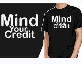 #93 untuk Need t-shirt design for Mind Your Credit oleh Samiya409