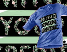 #118 untuk Need t-shirt design for Mind Your Credit oleh ChaYanDee