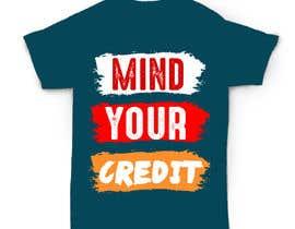 #107 untuk Need t-shirt design for Mind Your Credit oleh nahidbd44