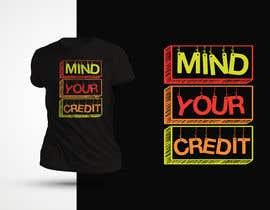 #135 untuk Need t-shirt design for Mind Your Credit oleh shaowna21
