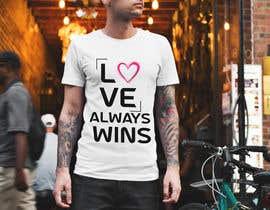 #134 для artistic T-shirt graphics, Love Always Wins от bmasuda35