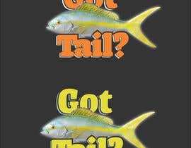#1 for Tshirt for fishing company: Got tail? by milanlazic