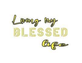 #23 para Living My BLESSED Life por utpol2