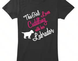 #27 untuk Design a T-Shirt for this Lab Girl oleh LuvTrapper