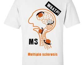#13 para Design a T-Shirt for MS Awareness por Monkey777