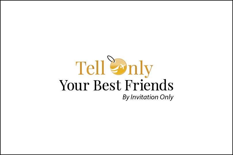 "Kilpailutyö #52 kilpailussa Design a Logo for a luxury travel company ""Tell Only Your Best Friends"""