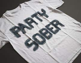 sgmetlive tarafından Design a T-Shirt for Party Sober Clothing için no 86