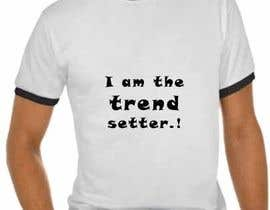 #45 untuk Write a tag slogan for a T-Shirt oleh Kovairaja