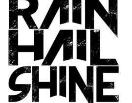 Nro 14 kilpailuun Design a T-Shirt RAIN HAIL SHINE käyttäjältä Savagedean1991