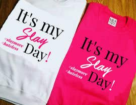 Nro 57 kilpailuun Design a T-Shirt - Slay Day käyttäjältä nobelahamed19