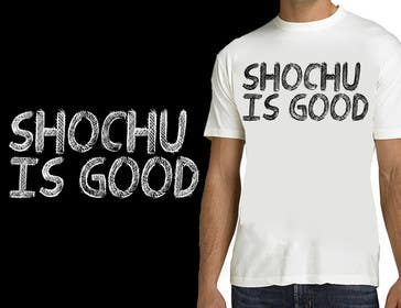 Graphic Design Contest Entry #37 for Design a T-shirt: Shochu is good.