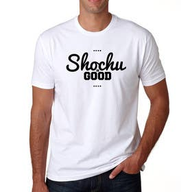 Graphic Design Contest Entry #50 for Design a T-shirt: Shochu is good.