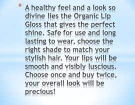 Nro 10 kilpailuun Write a Product Description for my Organic Lip Gloss käyttäjältä BreYvonne