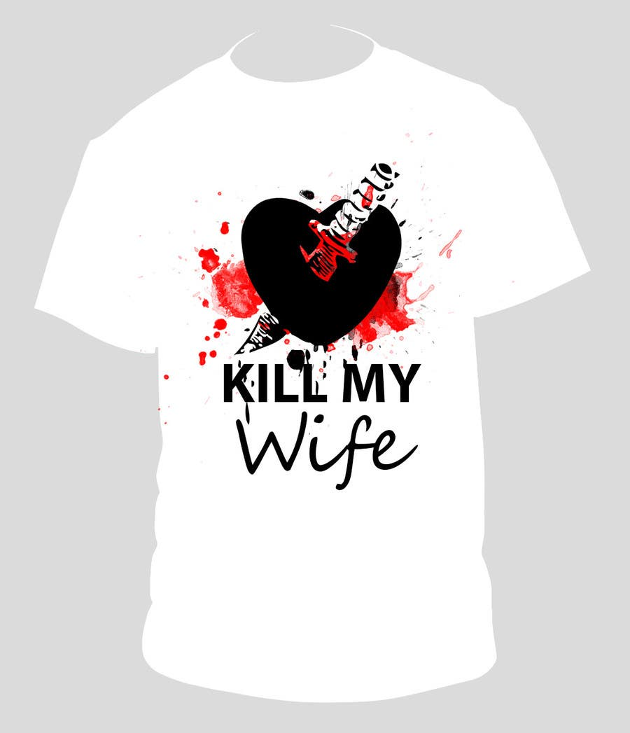 Inscrição nº 19 do Concurso para Design a Logo/T-shirt image for kill my wife