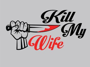 nº 15 pour Design a Logo/T-shirt image for kill my wife par gpatel93