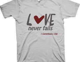 Nro 28 kilpailuun Design a T-Shirt - Love never fails - 1 Corinthians 13:8 käyttäjältä ksdyiak