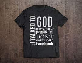 #27 para Design a T-Shirt for I talked to God por Minxtress