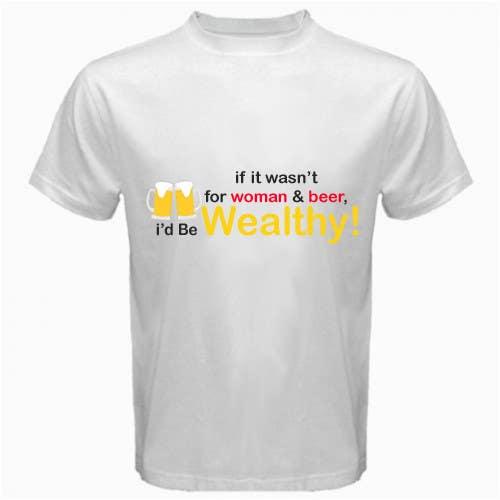 Penyertaan Peraduan #                                        7                                      untuk                                         Design a T-Shirt that says If It Wasn't For Women & Beer, I'd Be Wealthy!