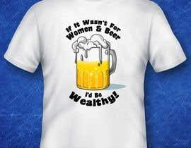 #9 untuk Design a T-Shirt that says If It Wasn't For Women & Beer, I'd Be Wealthy! oleh TizarBerandalan