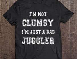 "#24 untuk Design a T-Shirt ""Not Clumsy, Just Bad Juggler"" oleh adstyling"