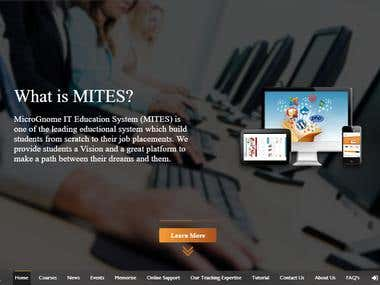 MITES is an IT Education based Website with a new styled Brochure, One page site concept with the following features.  1. Four layered slide handling system. 2. Full viewport design, optimized for best performance. 3. A new page changing style. 4. Fully dynamic content management with MySQL Database. 5. 10 seconds responsive chat system. 6. Administrative Panels for admin, faculty and students with logins. 7. Email Sender and Receiver. 8. Page Slides Management. 9. Customizable Profile. 10. Securities, approvals and History details for any change in website.