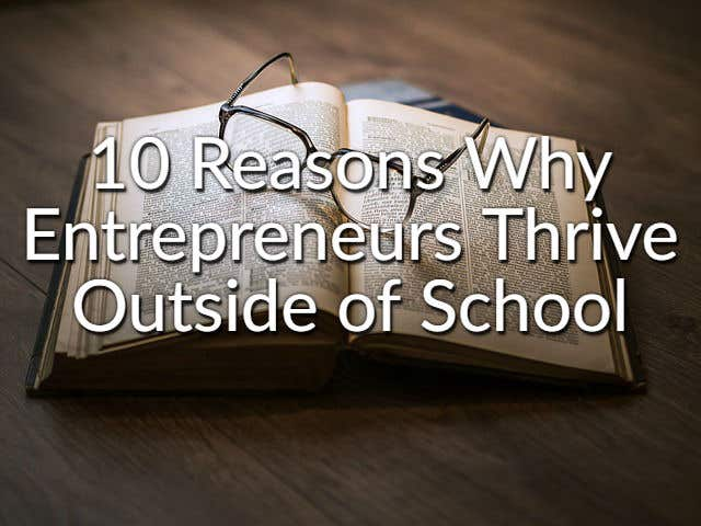 10 Reasons Why Entrepreneurs Thrive Outside of School  - Image 1